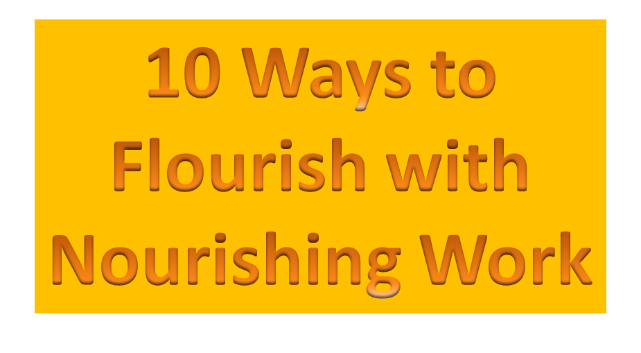 10 Ways to Flourish with Nourishing Work
